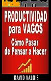 PRODUCTIVIDAD Para Vagos. Cómo Pasar de Pensar a Hacer (Spanish Edition)