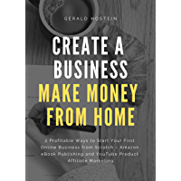 Create a Business, Make Money from Home: 2 Profitable Ways to Start Your First Online Business from Scratch – Amazon eBook Publishing and YouTube Product Affiliate Marketing (English Edition)