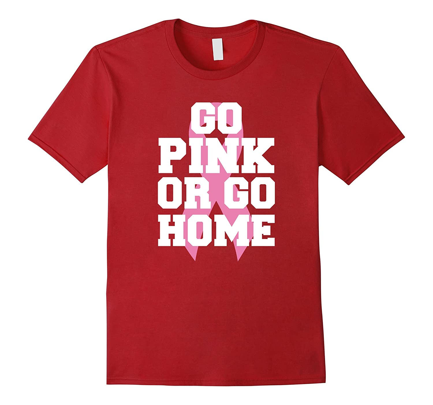 Go Pink or Go Home | Breast Cancer Awareness T-Shirts Month-FL