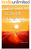 Discover Travel Nursing!: Your Guide to Everything You'll Need to Know about Travel Nursing from Start to Finish!