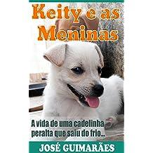 Keity e as Meninas: A vida de uma cadelinha peralta que saiu do frio (Portuguese Edition) Sep 7, 2014