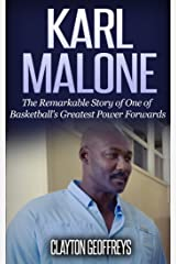 Karl Malone: The Remarkable Story of One of Basketball's Greatest Power Forwards (Basketball Biography Books) Kindle Edition