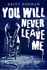 You Will Never Leave Me: Do I Disgust You Kindle Edition