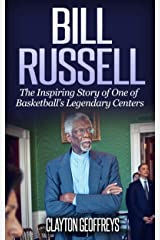 Bill Russell: The Inspiring Story of One of Basketball's Legendary Centers (Basketball Biography Books) Kindle Edition
