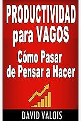 PRODUCTIVIDAD Para Vagos. Cómo Pasar de Pensar a Hacer (Spanish Edition) Kindle Edition
