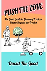 Push the Zone: The Good Guide to Growing Tropical Plants Beyond the Tropics (The Good Guide to Gardening Book 3) Kindle Edition