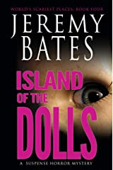 Island of the Dolls: A suspense horror mystery (World's Scariest Places Book 4) Kindle Edition