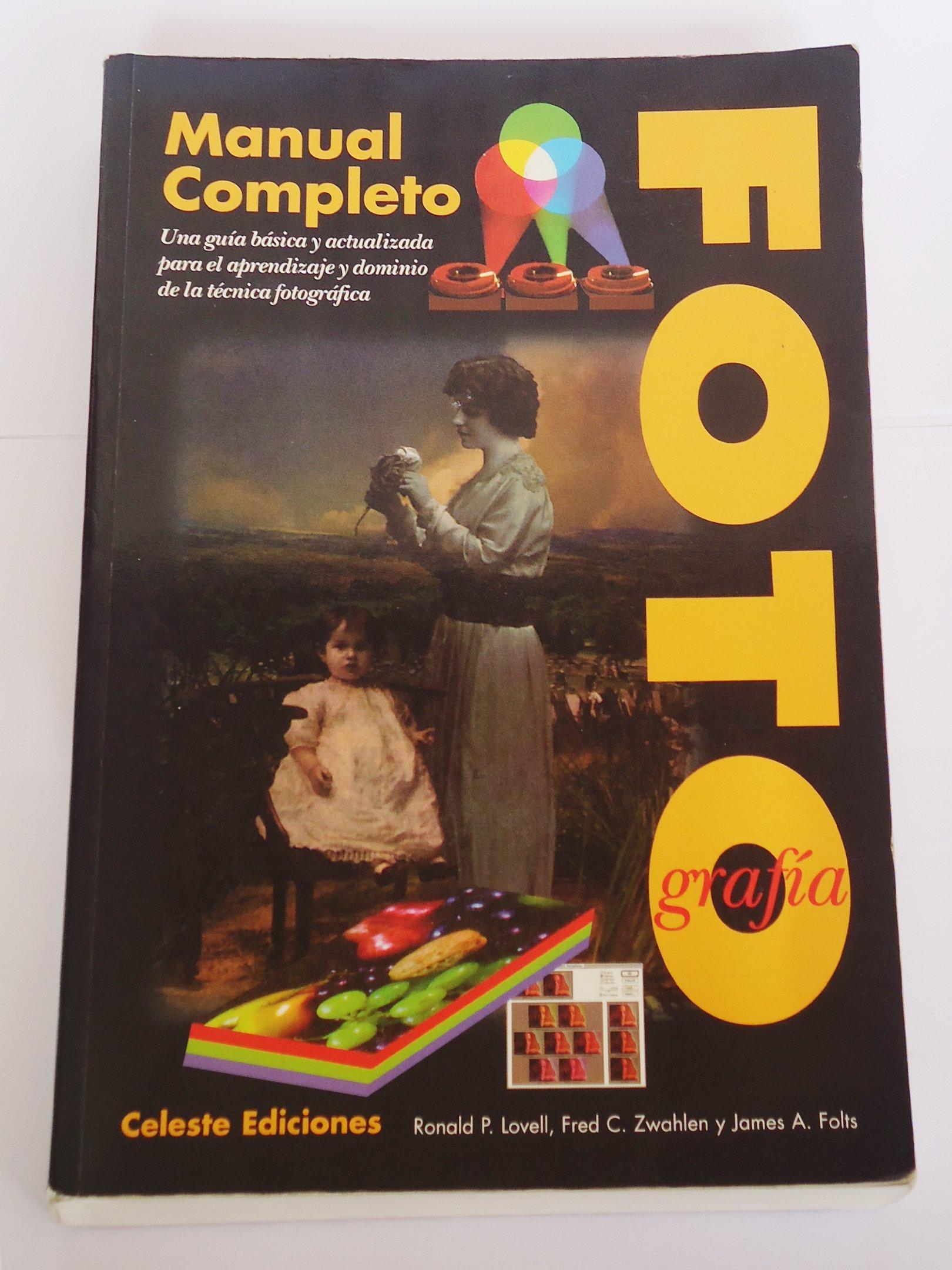 Manual completo de fotografia: Amazon.es: Ronald P. Lovell, Fred C. Wahlen, James A. Folts: Libros