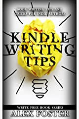 Kindle Writing Tips: Book Writing Tips and Tricks for Indie Authors. Write Free Book Series Kindle Edition