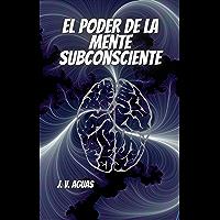 El Poder De La Mente Subconsciente: Todo esta en la mente - Libro de Autoayuda - Desarrollo Personal - Motivacion…