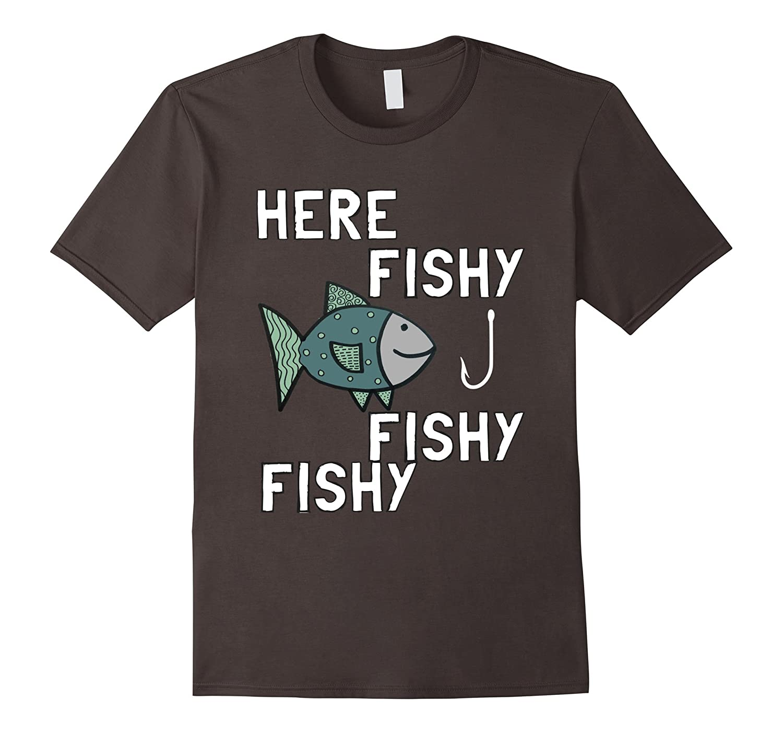 Here Fishy Fishy Shirt - Funny Fishing T-Shirt - Fish Shirt-Art