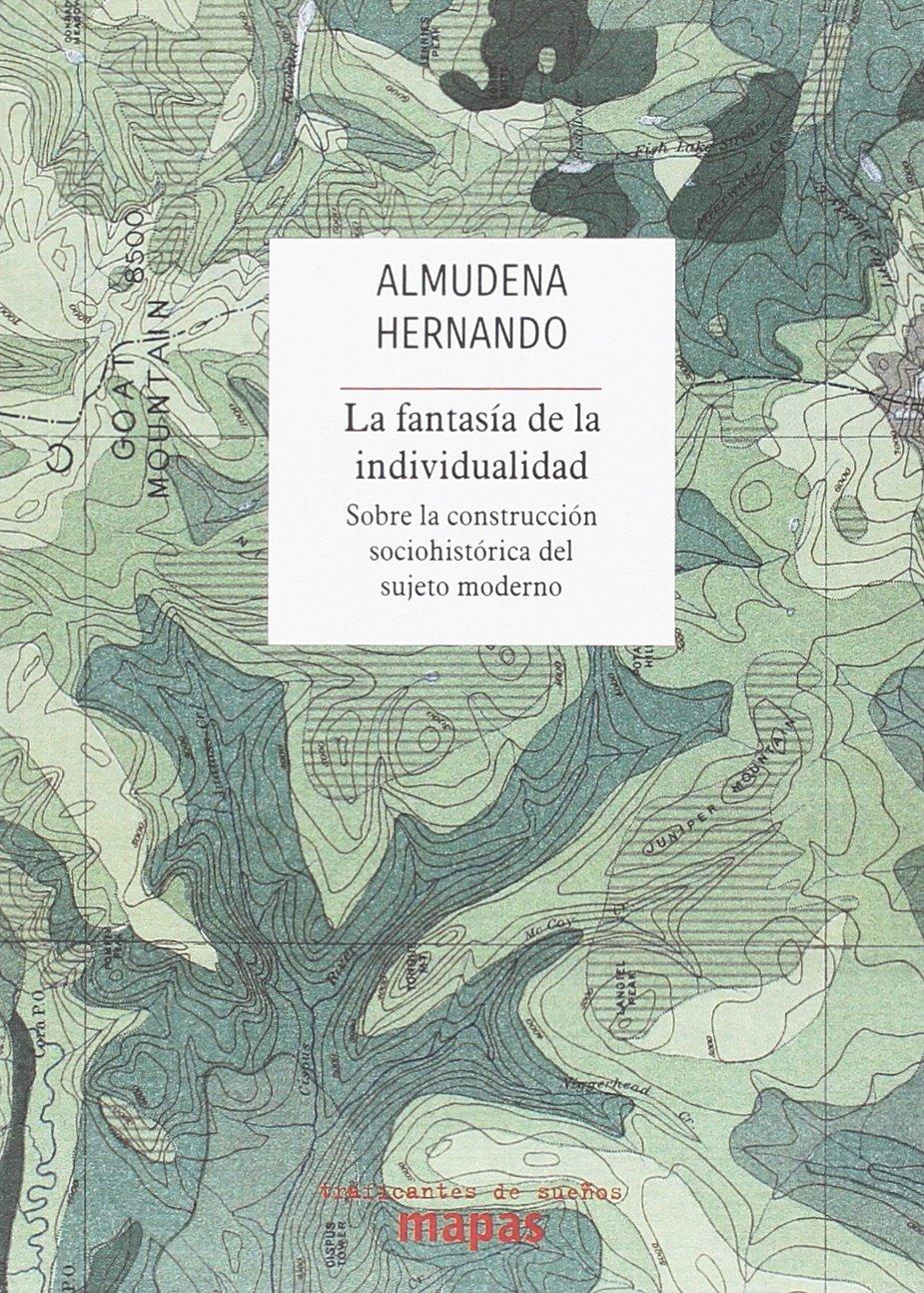 La fantasía de la individualidad: Sobre la construcción sociohistórica del sujeto moderno Mapas: Amazon.es: Almudena Hernando Gonzalo: Libros