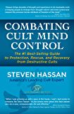 Combating Cult Mind Control: The Guide to Protection, Rescue and Recovery from Destructive Cults