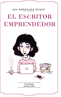 El escritor emprendedor: cómo ganarte la vida como escritor (Spanish Edition)