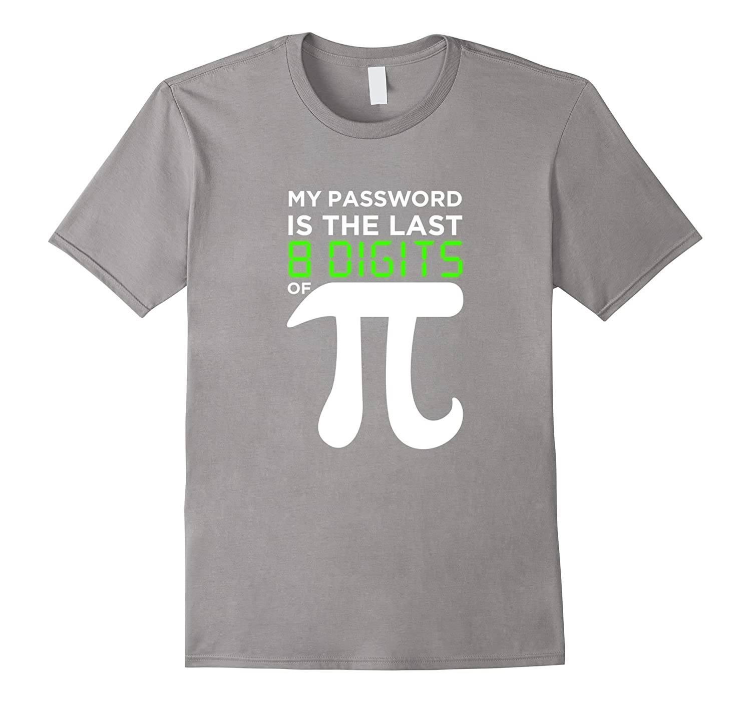 19a1ab8d9 My Password Is The Last 8 Digits of Pi Funny Math Joke T-Shirt-RT ...