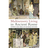 Multisensory Living in Ancient Rome: Power and Space in Roman Houses