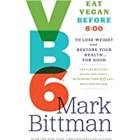 VB6: Eat Vegan Before 6:00 p.m. to Lose Weight and Restore Your Health...for Good: Eat Vegan Before 6: 00 to Lose Weight…