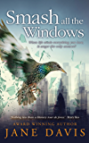 Smash all the Windows: A Novel