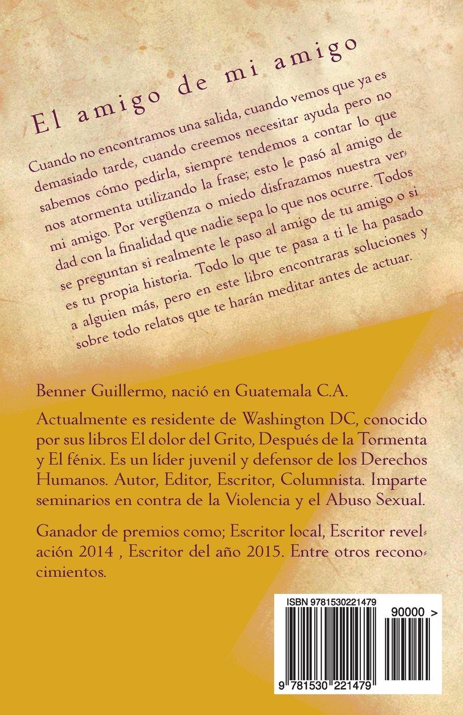 El Amigo de mi Amigo: Historias y Relatos (Spanish Edition): Benner Guillermo: 9781530221479: Amazon.com: Books