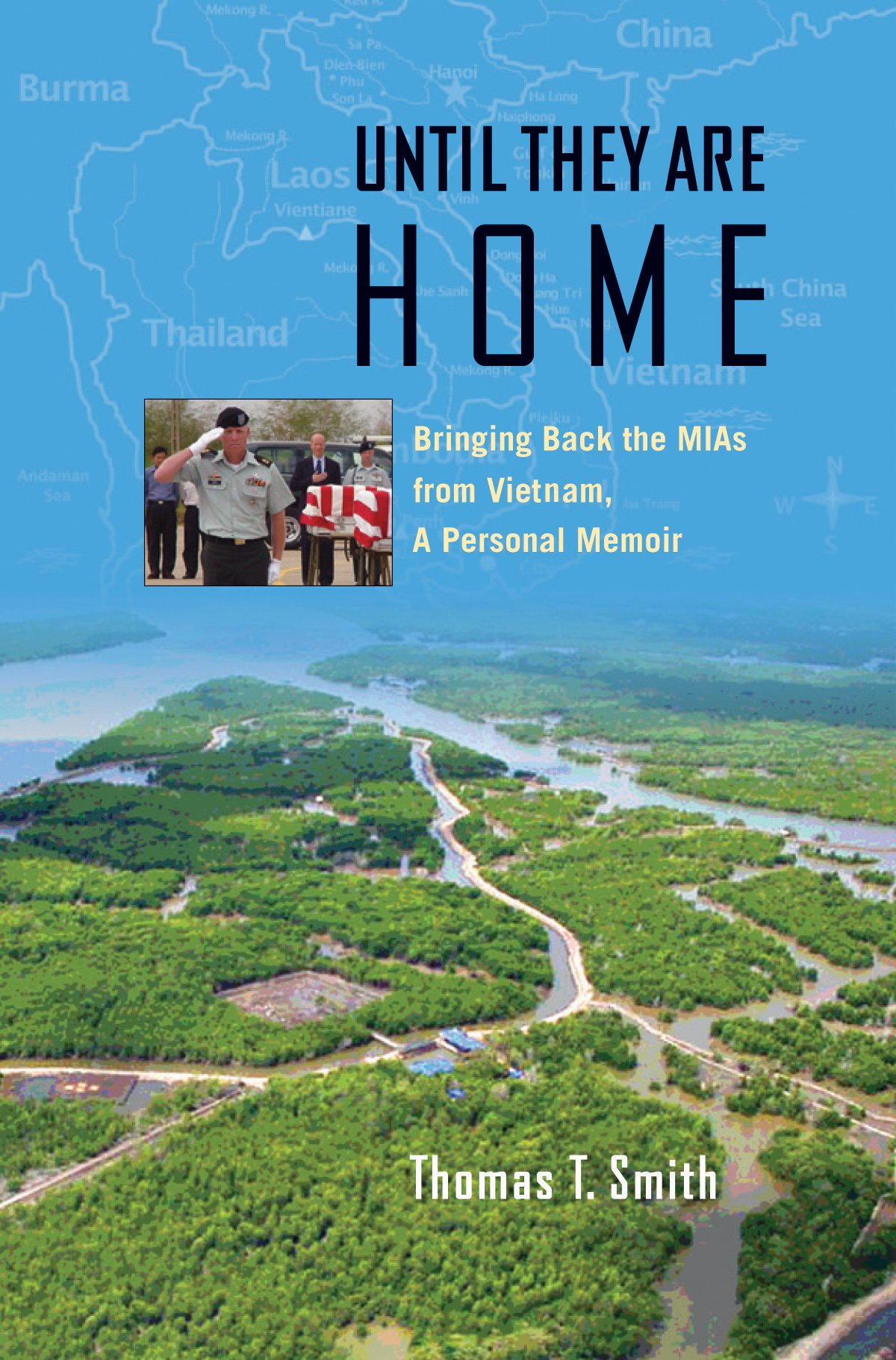 Until They Are Home: Bringing Back the MIAs from Vietnam, a Personal Memoir (Williams-Ford Texas A&M University Military History Series)