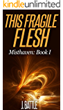 This Fragile Flesh: An Epic Fantasy Adventure (Misthaven Book 1)