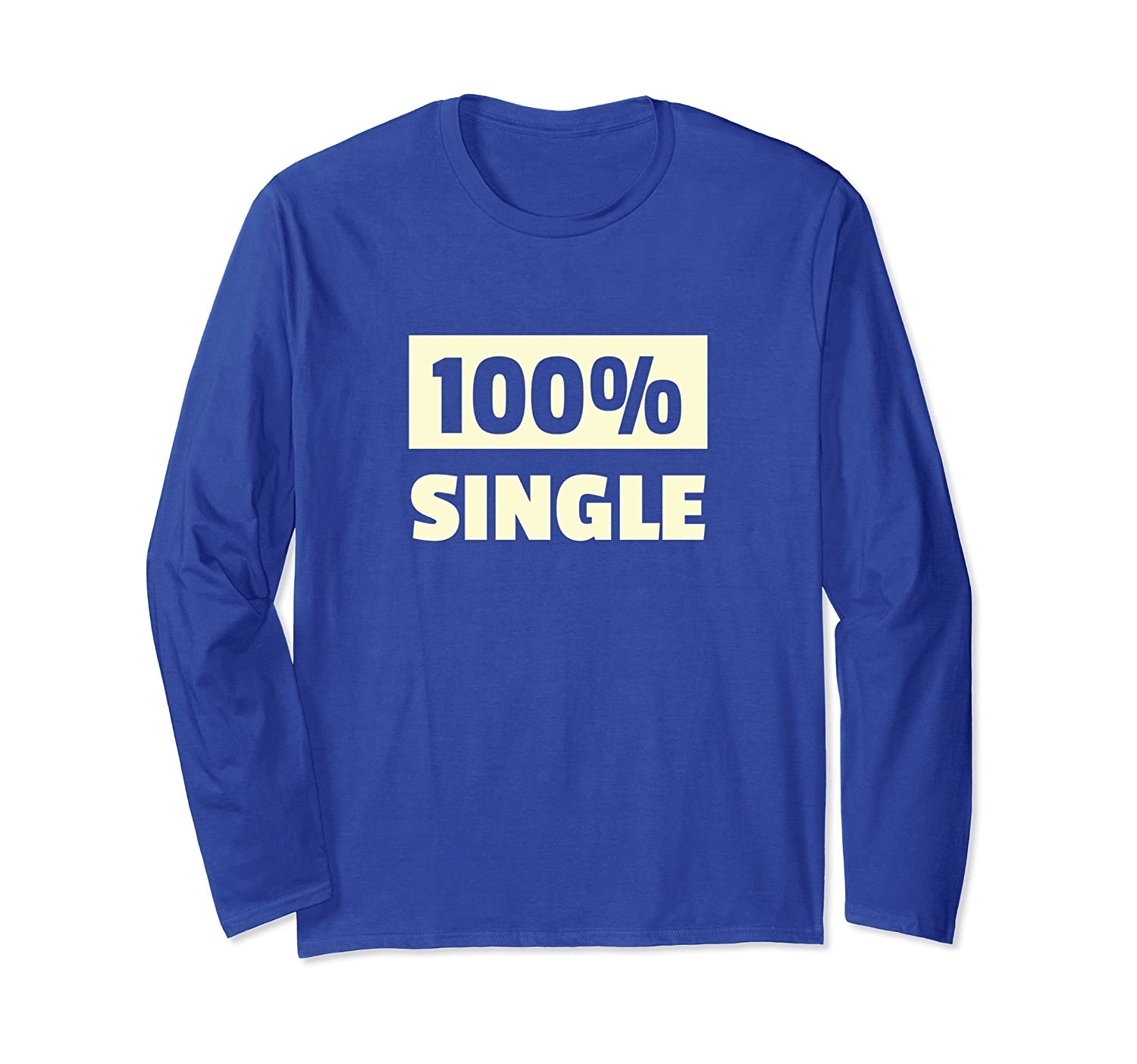 100% Single Funny Dating App Long Sleeve Shirt-ah my shirt one gift