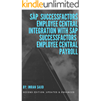 SAP® SuccessFactors® Employee Central Integration with SAP SuccessFactors Employee Central Payroll: Second Edition: Updated & Enhanced