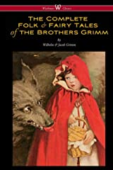 The Complete Folk & Fairy Tales of the Brothers Grimm: The Complete and Authoritative Edition Kindle Edition