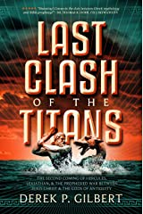 Last Clash of the Titans: The Second Coming of Hercules, Leviathan, and the Prophesied War Between Jesus Christ and the Gods of Antiquity Kindle Edition