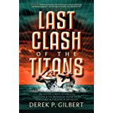 Last Clash of the Titans: The Second Coming of Hercules, Leviathan, and the Prophesied War Between Jesus Christ and the Gods