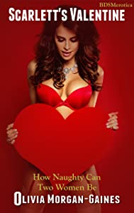Scarlett's Valentine - How Naughty Can Two Women Be (A BDSMerotica Submissive Romance Series)