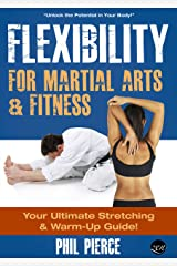 Flexibility for Martial Arts and Fitness: Your Ultimate Stretching and Warm-Up Guide! Kindle Edition