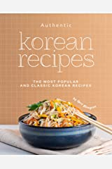 Authentic Korean Recipes: The Most Popular and Classic Korean Recipes Kindle Edition