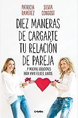 Diez maneras de cargarte tu relación de pareja: ...y muchas soluciones para vivir felices juntos (Spanish Edition) Kindle Edition