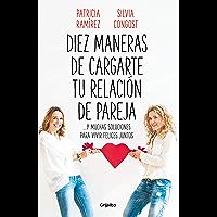 Diez maneras de cargarte tu relación de pareja: ...y muchas soluciones para vivir felices juntos (Spanish Edition)