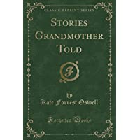 Stories Grandmother Told (Classic Reprint)
