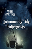 Uncommonly Tidy Poltergeists (English Edition)