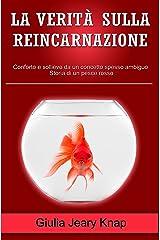 La verità sulla reincarnazione: Conforto e sollievo da un concetto spesso ambiguo. Storia di un pesce rosso (Fra cielo e terra Vol. 2) (Italian Edition) Kindle Edition