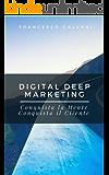 Digital Deep Marketing: Conquista la Mente, Conquista il Cliente