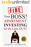 Fire Your BOSS!: Apartment Investing for the Little GUY!