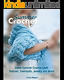 Summer Crochet: Sweet Summer Crochet Stuff: Dresses, Swimsuits, Jewelry and More!: (Crochet Jewelry, Crochet Footwear) (crochet bikini)