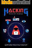 Hacking: Computer Hacking Mastery: Adware, Spyware, Malware, Password Cracking, Security Testing, Penetration Testing, Basic Security