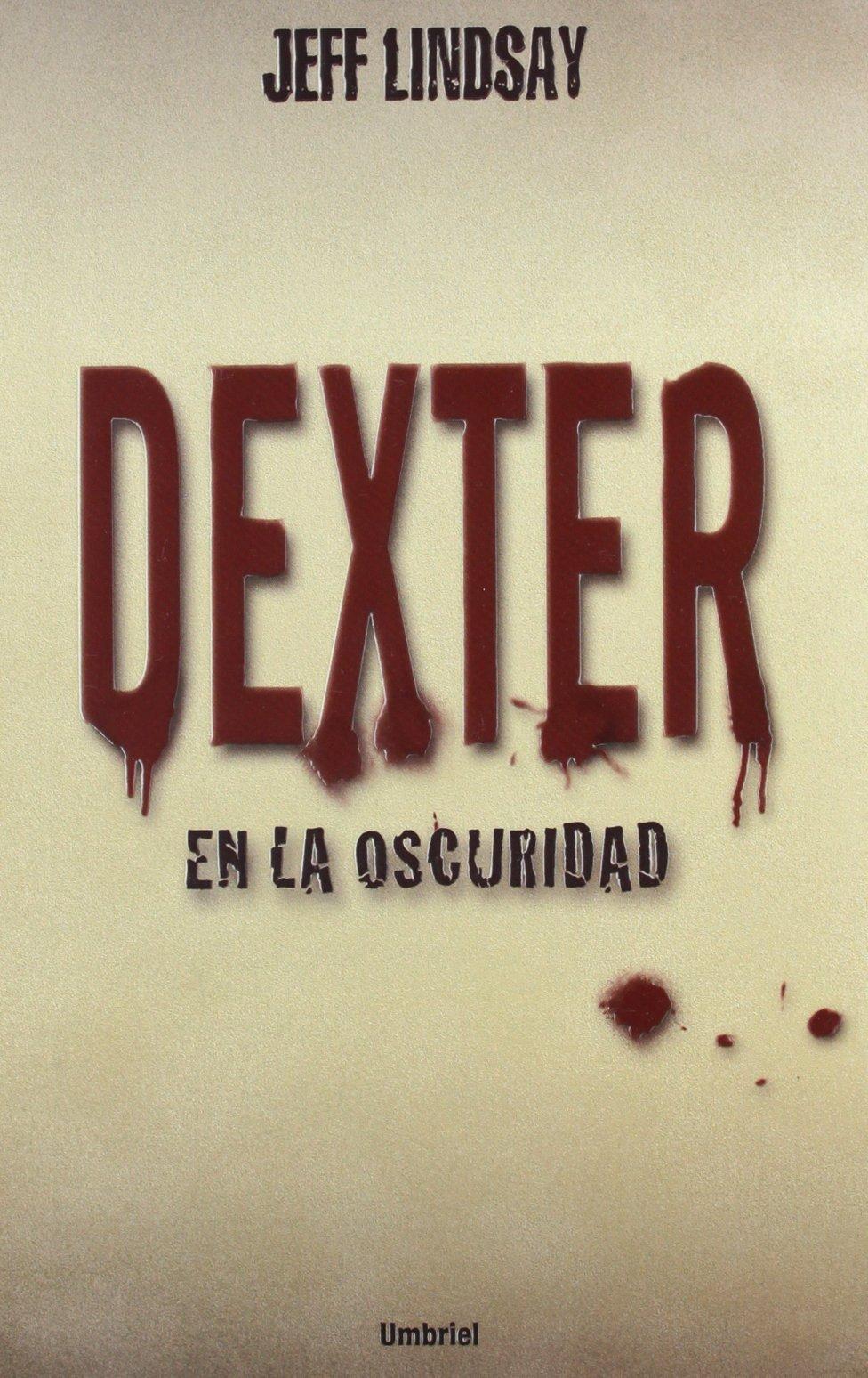 Dexter en la Oscuridad = Dexter in the Dark (Umbriel thriller)