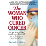 The Woman Who Cured Cancer: The Story of Cancer Pioneer Virginia Livingston-Wheeler, M.D., and the Discovery of the Cancer-Ca