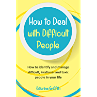 How to Deal with Difficult People: Smart Tips on How to Handle the People Problem and Get the Best Out of Your life (English Edition)
