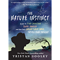 The Nature Instinct: Learn to Find Direction, Sense Danger, and Even Guess Nature's Next Move Faster Than Thought…