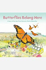 Butterflies Belong Here: A Story of One Idea, Thirty Kids, and a World of Butterflies Kindle Edition
