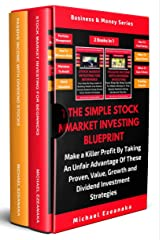 The Simple Stock Market Investing Blueprint (2 Books In 1): Make A Killer Profit By Taking An Unfair Advantage Of These Proven Value, Growth And Dividend Investment Strategies Kindle Edition
