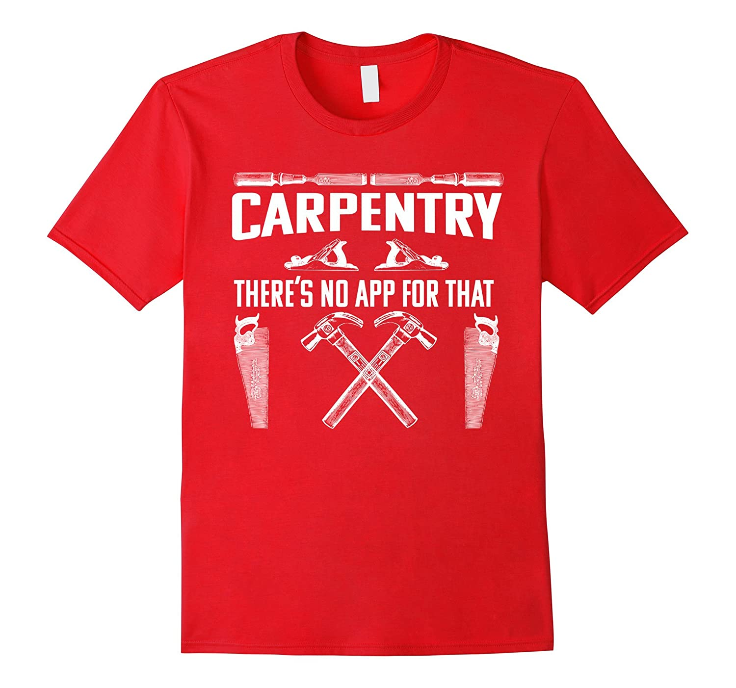 Carpentry theres no App for that - Carpenter T Shirt-TJ