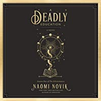 A Deadly Education: A Novel (The Scholomance, Book 1)